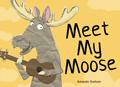 Meet my Moose [Book Cover]